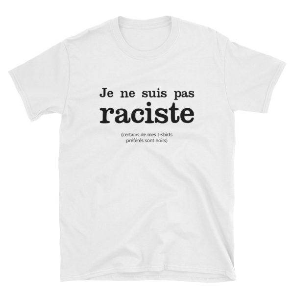 T-shirt JE NE SUIS PAS RACISTE - Tee-shirt blanc unisexe
