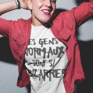 T-shirt femme Les gens normaux sont si bizarres